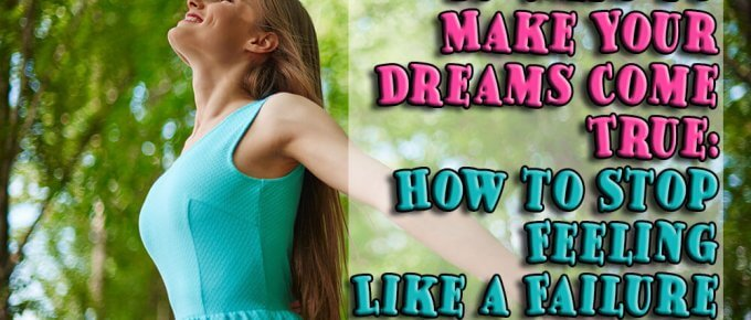 10 Ways to Make Your Dreams Come True: How to Stop Feeling Like a Failure