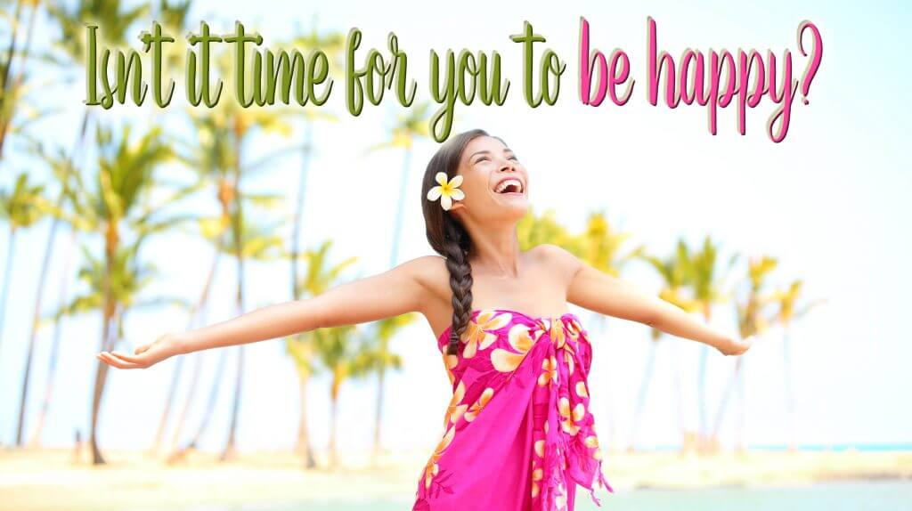 isnt it time for you to be happy